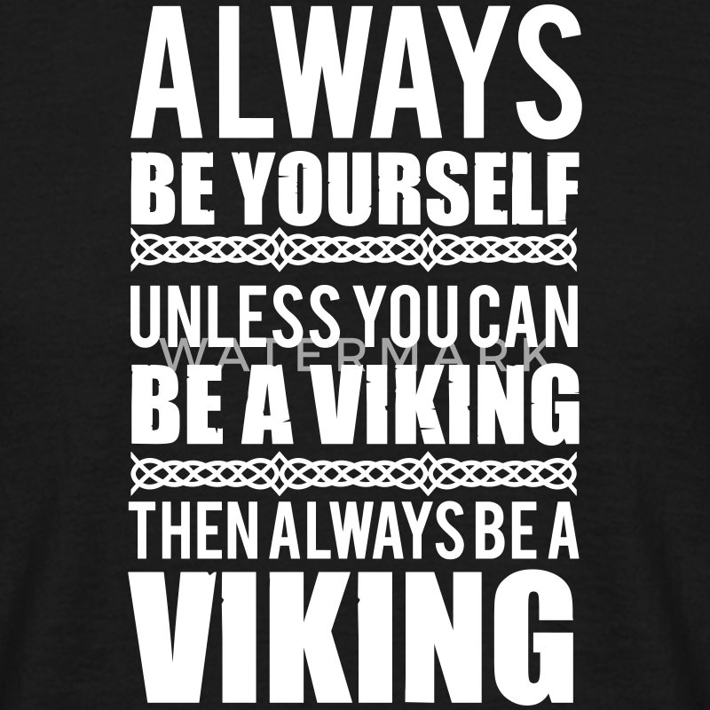 Always be yourself. Unless you can be a viking Tee shirts - T-shirt Homme