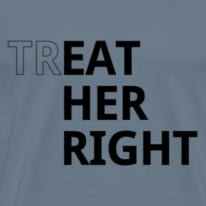 Treat her right - Männer Premium T-Shirt