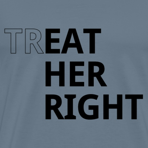 Treat her right - Herre premium T-shirt