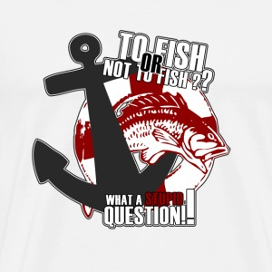 To fish or not to fish - T-shirt Premium Homme