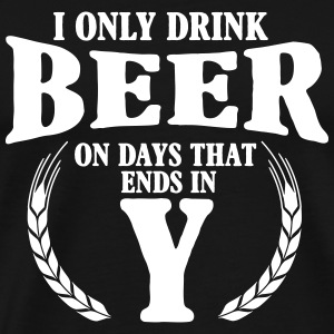 I only drink beer on days with y T-skjorter - Premium T-skjorte for menn