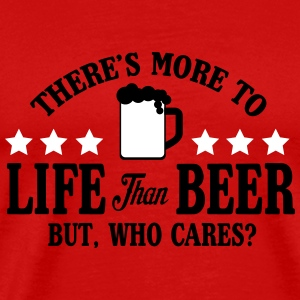 More to life than beer, but who cares? T-Shirts - Männer Premium T-Shirt