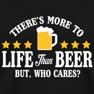 More to life than beer, but who cares? Tee shirts - T-shirt Premium Homme