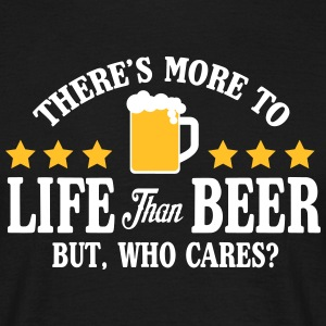 More to life than beer, but who cares? Tee shirts - T-shirt Homme