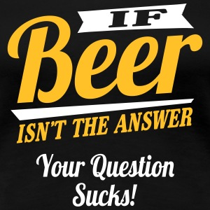 Beer is always the answer T-Shirts - Women's Premium T-Shirt