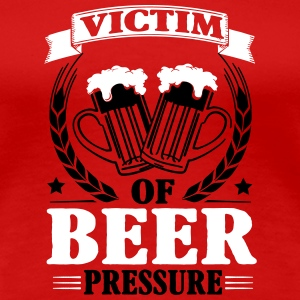 Victim of beer pressure T-Shirts - Women's Premium T-Shirt