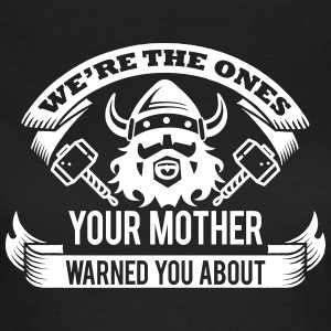 Wikinger - your mother warned you T-shirts - Vrouwen T-shirt
