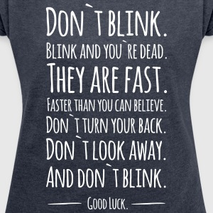 Doctor Who: Don´t Blink! (Girly) - Frauen T-Shirt mit gerollten Ärmeln