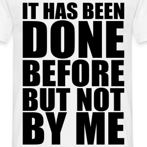 It has been done before T-Shirts - Men's T-Shirt