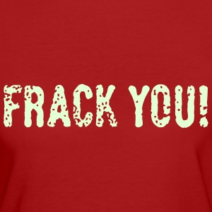 Frack You! (No Fracking) T-Shirts - Frauen Bio-T-Shirt
