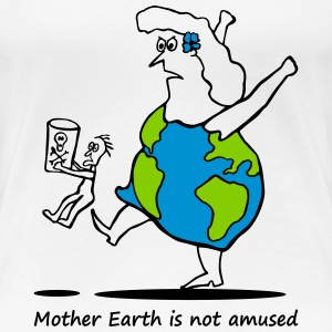 Mother Earth is not amused - Mutter Erde 3 colours T-shirts - Premium-T-shirt dam