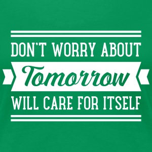 Don\'t Worry About Tomorrow... T-Shirts - Women's Premium T-Shirt