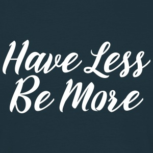 Have Less Be More Camisetas - Camiseta hombre