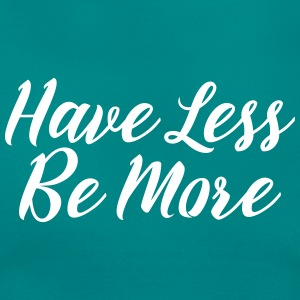 Have Less Be More T-shirts - Dame-T-shirt