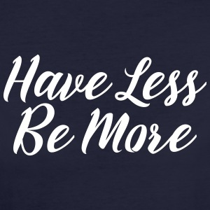 Have Less Be More T-Shirts - Frauen Bio-T-Shirt