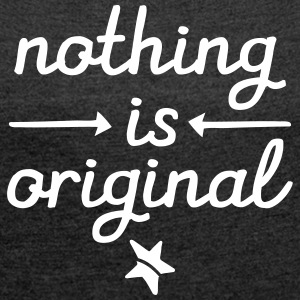 Nothing Is Original T-Shirts - Frauen T-Shirt mit gerollten Ärmeln