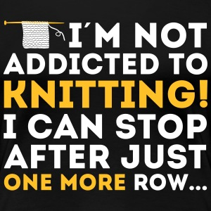 I'm not addicted to knitting! I can stop T-shirts - Dame premium T-shirt