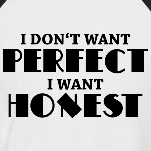 I don't want perfect, I want honest T-Shirts - Men's Baseball T-Shirt