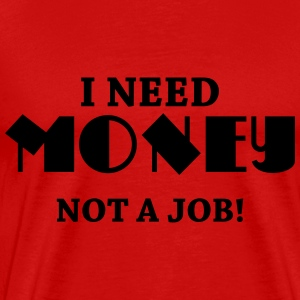 I need money - Not a job! Magliette - Maglietta Premium da uomo