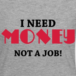 I need money - Not a job! Long Sleeve Shirts - Women's Premium Longsleeve Shirt