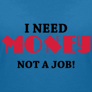 I need money - Not a job! Tee shirts - T-shirt col V Femme