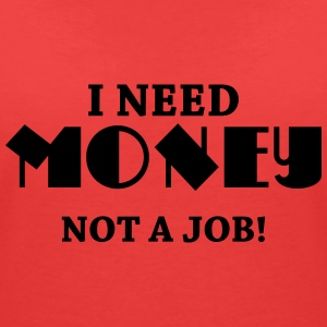 I need money - Not a job! T-shirts - Vrouwen T-shirt met V-hals
