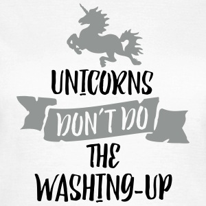 Unicorns Don't Do The Washing Up 2C T-Shirts - Frauen T-Shirt