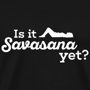 Yoga: Is it Savasana yet? T-Shirts - Männer Premium T-Shirt
