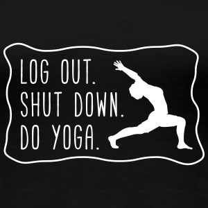 Yoga: Logout, shut down, do yoga T-Shirts - Frauen Premium T-Shirt