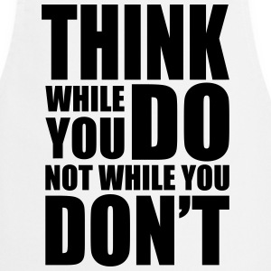 Think while you DO  Aprons - Cooking Apron