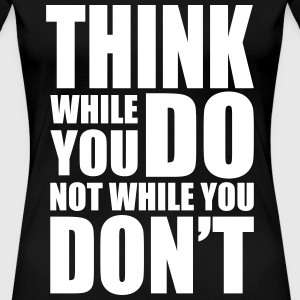 Think while you DO T-Shirts - Women's Premium T-Shirt