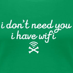 I Don't Need You - I Have Wifi T-Shirts - Frauen Premium T-Shirt