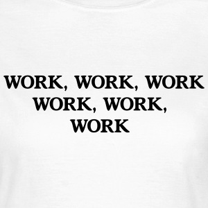Work Work T-Shirts - Women's T-Shirt