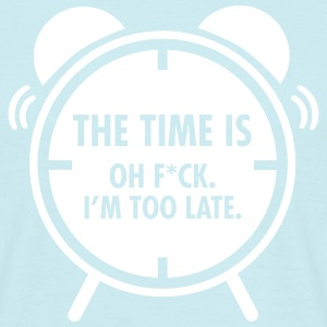 The Time Is... Oh F*CK. I\'m Too Late. T-skjorter - T-skjorte for menn