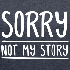 Sorry - Not My Story T-Shirts