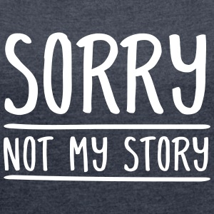 Sorry - Not My Story T-shirts - Dame T-shirt med rulleærmer