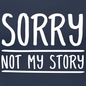 Sorry - Not My Story T-Shirts - Frauen Premium T-Shirt