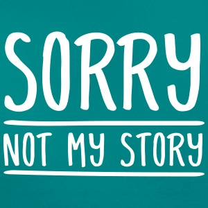 Sorry - Not My Story Camisetas - Camiseta mujer