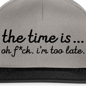 The Time Is... Oh F*CK. I\'m Too Late. Casquettes et bonnets - Casquette snapback