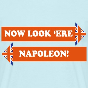 Now Look 'Ere, Napoleon! - Men's T-Shirt