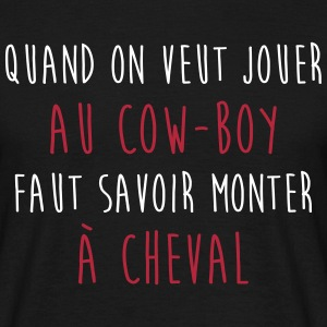 Jouer au Cow-Boy - Citation Proverbe Malin Humour Tee shirts - T-shirt Homme