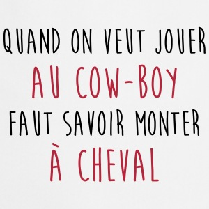 Jouer au Cow-Boy - Citation Proverbe Malin Humour Tabliers - Tablier de cuisine