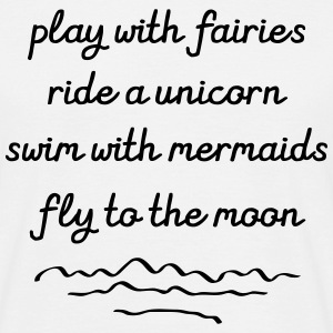 Play With Fairies, Ride A Unicorn... Magliette - Maglietta da uomo