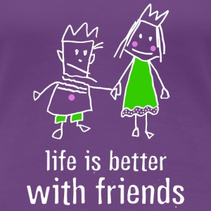 life is better with friends König Prinzessin Kron - Frauen Premium T-Shirt