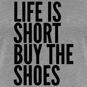 LIFE IS TOO SHORT – BUY SHOES T-Shirts - Women's Premium T-Shirt