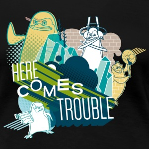 Penguins of Madagascar Here comes trouble Women T- - Women's Premium T-Shirt