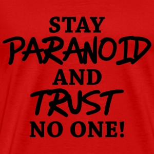 Stay paranoid and trust no one! T-shirts - Mannen Premium T-shirt