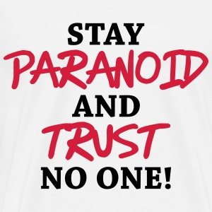 Stay paranoid and trust no one! T-Shirts - Männer Premium T-Shirt