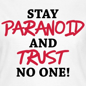 Stay paranoid and trust no one! T-Shirts - Women's T-Shirt