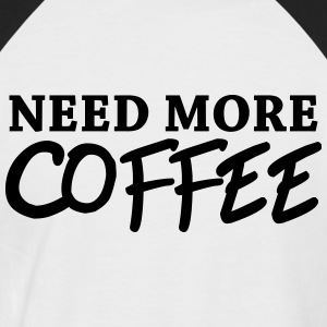 Need more coffee Tee shirts - T-shirt baseball manches courtes Homme